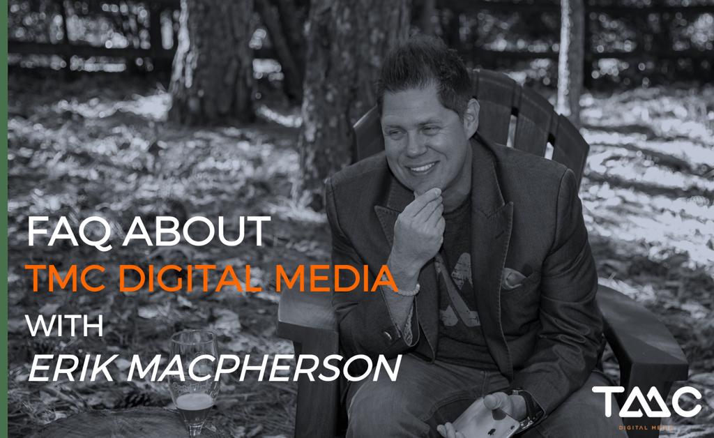 TMC Digital Media FAQ with Erik MacPherson
