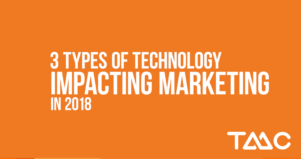 The 3 types of technology impacting marketing in 2018 - TMC Digital Media
